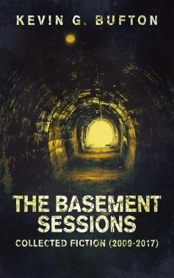 The Basement Sessions: Collected Fiction (2009-2017)