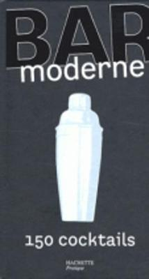 Hachette Pratique: Bar Moderne/150 Cocktails