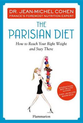 The Parisian Diet: How to Reach Your Right Weight and Stay There