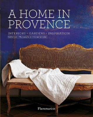 A Home in Provence: Interiors * Gardens * Inspiration