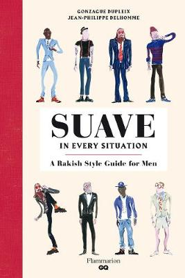 Suave in Every Situation: A Rakish Style Guide for Men: A French Style Guide for Men