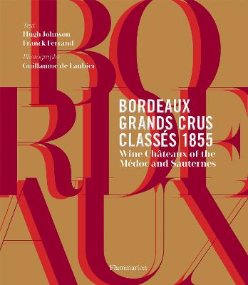 Bordeaux Grands Crus Classes 1855: Wine Chateau of the Medoc and Sauternes