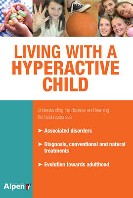 Living with a Hyperactive Child: Understanding the Disorder and Learning the Best Responses