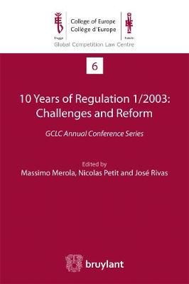 10 Years of Regulation 1/2003 : Challenges and Reform: GCLC Annual Conference Series