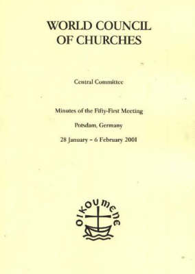 Minutes of the Meetings of the WCC Central Committee, 51st Meeting: Potsdam, Germany, 28 January to 6 February 2001: 51st Meeting, Potsdam 2001