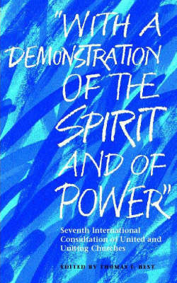 """With A Demonstration of the Spirit and of Power"": Seventh International Consultation of United and Uniting Churches"
