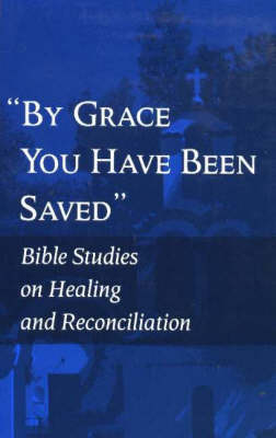 By Grace You Have Been Saved: Bible Studies on Healing and Reconciliation