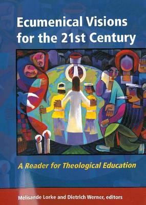 Ecumenical Visions for the 21st Century: A Reader for Theological Education