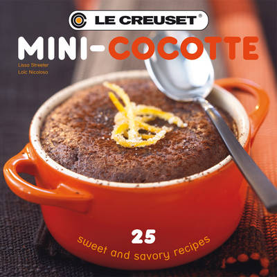 Le Creuset Mini-Cocotte: 25 Sweet and Savory Recipes