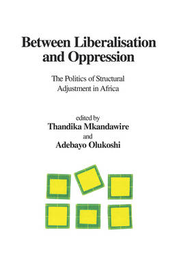 Between Liberalisation and Oppression: The Politics of Structural Adjustment in Africa