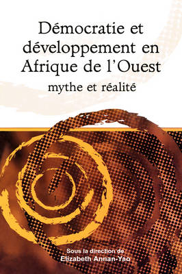 Democratie et Developpement en Afrique de l'Ouest Mythe et Realite: Democracy and Development in West Africa. Myth and Reality