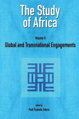 The Study of Africa: v. 2: Global and Transnational Engagements