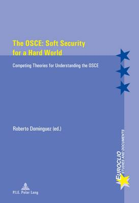 The OSCE: Soft Security for a Hard World: Competing Theories for Understanding the OSCE