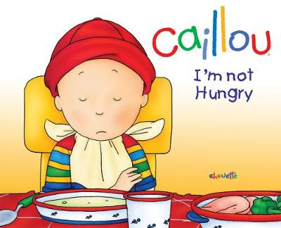 Caillou: I'm Not Hungry!