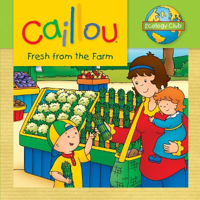 Caillou: Fresh from the Farm: Ecology Club