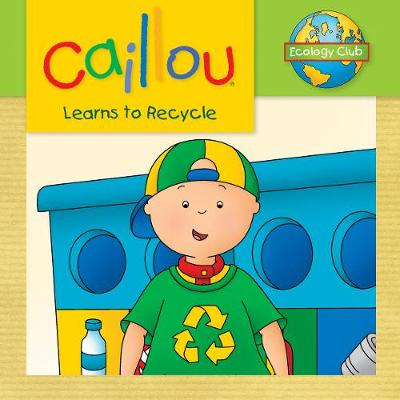 Caillou Learns to Recycle: Ecology Club