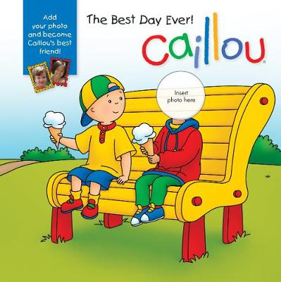 Caillou: The Best Day Ever!: With photo inserts