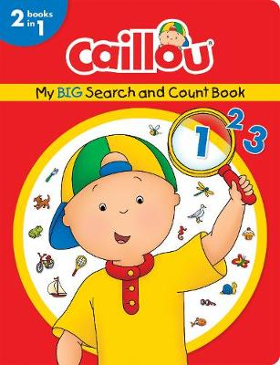 Caillou, My Big Search and Count Book: 2 books in one