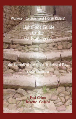 Lightfoot Guide to the Via Francigena Canterbury to the Summit of the Great St Bernard Pass