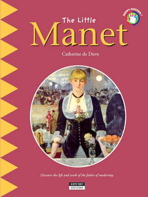 The Little Manet: Discover the Life and Work of the Father of Modernity