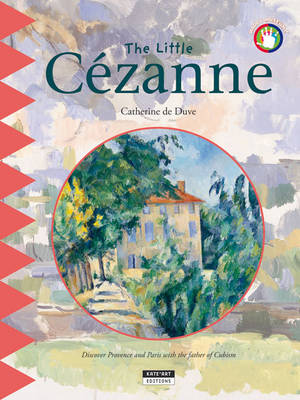 The Little Cezanne: Discover Provence and Paris with the Father of Cubism