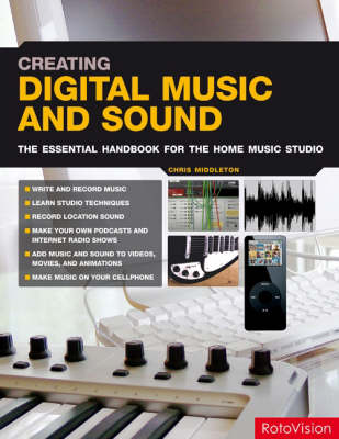 Creating Digital Music and Sound: The Inspirational, Practical Introduction for Musicians, Video-makers, Animators and Web Site Designers