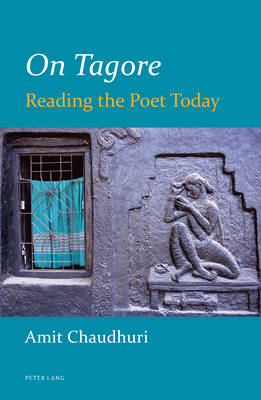 On Tagore: Reading the Poet Today