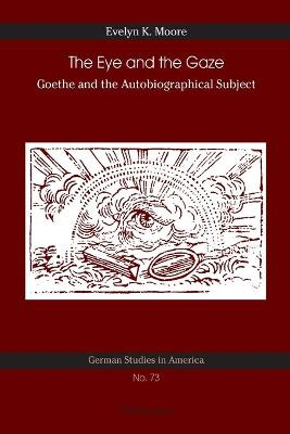 The Eye and the Gaze: Goethe and the Autobiographical Subject
