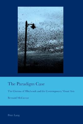 The Paradigm Case: The Cinema of Hitchcock and the Contemporary Visual Arts