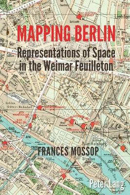 Mapping Berlin: Representations of Space in the Weimar Feuilleton