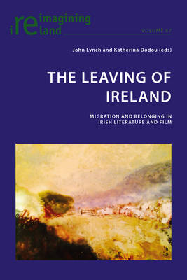 The Leaving of Ireland: Migration and Belonging in Irish Literature and Film