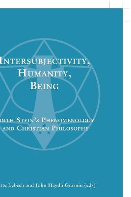 Intersubjectivity, Humanity, Being: Edith Stein's Phenomenology and Christian Philosophy