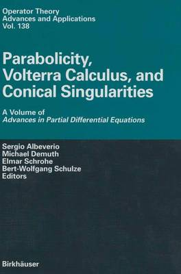 Parabolicity, Volterra Calculus, and Conical Singularities: A Volume of Advances in Partial Differential Equations