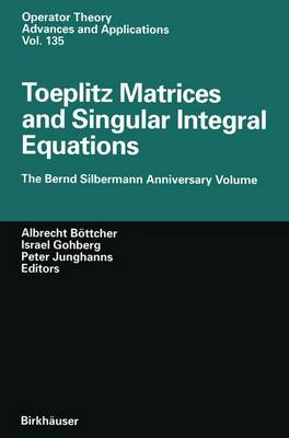 Toeplitz Matrices and Singular Integral Equations: The Bernd Silbermann Anniversary Volume