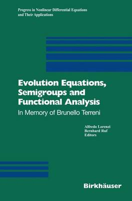 Evolution Equations, Semigroups and Functional Analysis: In Memory of Brunello Terreni