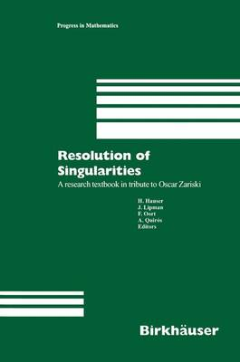 Resolution of Singularities: A research textbook in tribute to Oscar Zariski Based on the courses given at the Working Week in Obergurgl, Austria, September 7-14, 1997