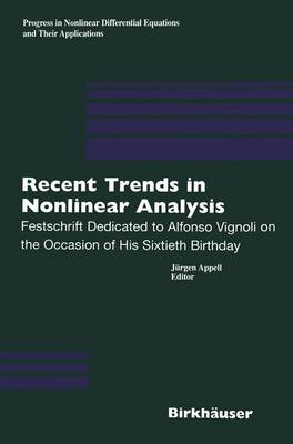 Recent Trends in Nonlinear Analysis: Festschrift Dedicated to Alfonso Vignoli on the Occasion of His Sixtieth Birthday