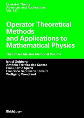 Operator Theoretical Methods and Applications to Mathematical Physics: The Erhard Meister Memorial Volume