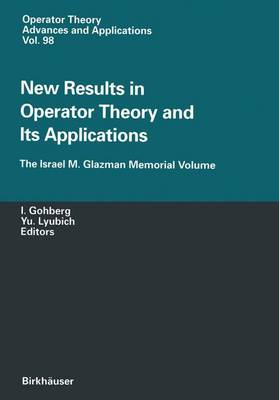 New Results in Operator Theory and Its Applications: The Israel M. Glazman Memorial Volume