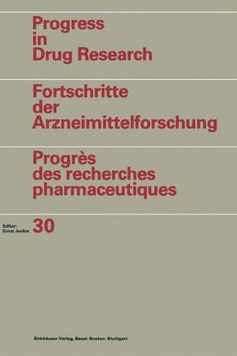 Progress in Drug Research / Fortschritte der Arzneimittelforschung / Progres des recherches pharmaceutiques: Vol. 30
