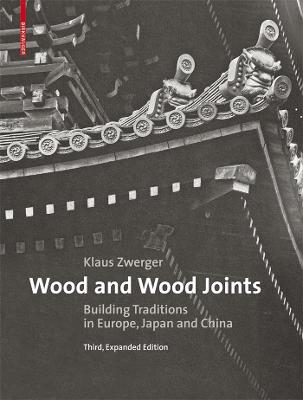 Wood and Wood Joints: Building Traditions of Europe, Japan and China