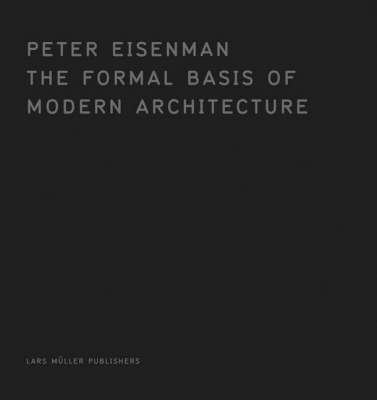 The Formal Basis of Modern Architecture: Dissertation 1963