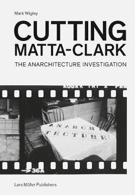 Cutting Matta-Clark: The Anarchitecture Project