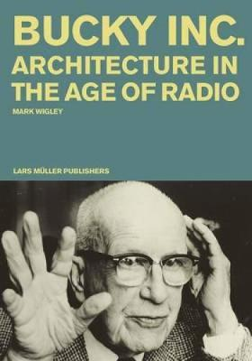 Bucky Inc: Architecture in the Age of Radio