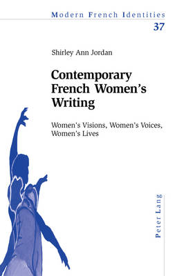 Contemporary French Women's Writing: Women's Visions, Women's Voices, Women's Lives