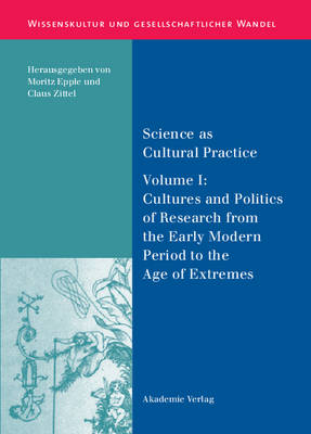 Science as Cultural Practice: Vol. I: Science as Cultural Practice Cultures and Politics of Research from the Early Modern Period to the Age of Extremes