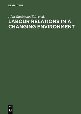 Labour Relations in a Changing Environment: A Publication of the International Industrial Relations Association