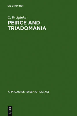 Peirce and Triadomania: A Walk in the Semiotic Wilderness