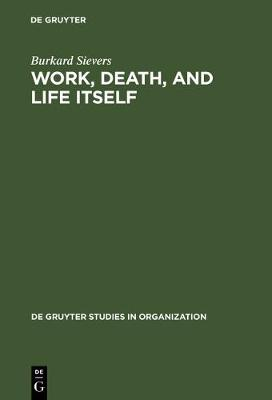 Work, Death, and Life Itself: Essays on Management and Organization