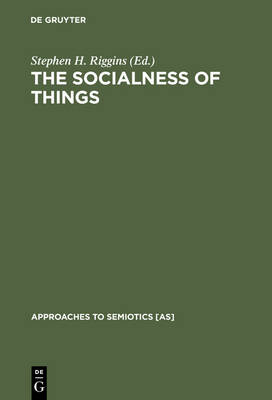 The Socialness of Things: Essays on the Socio-Semiotics of Objects